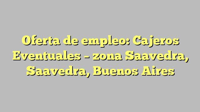 Oferta de empleo: Cajeros Eventuales - zona Saavedra, Saavedra, Buenos Aires
