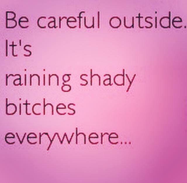 Bring your umbrella☔️it's raining shady bitches