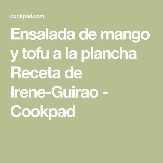 Ensalada de mango y tofu a la plancha Receta de Irene-Guirao - Cookpad