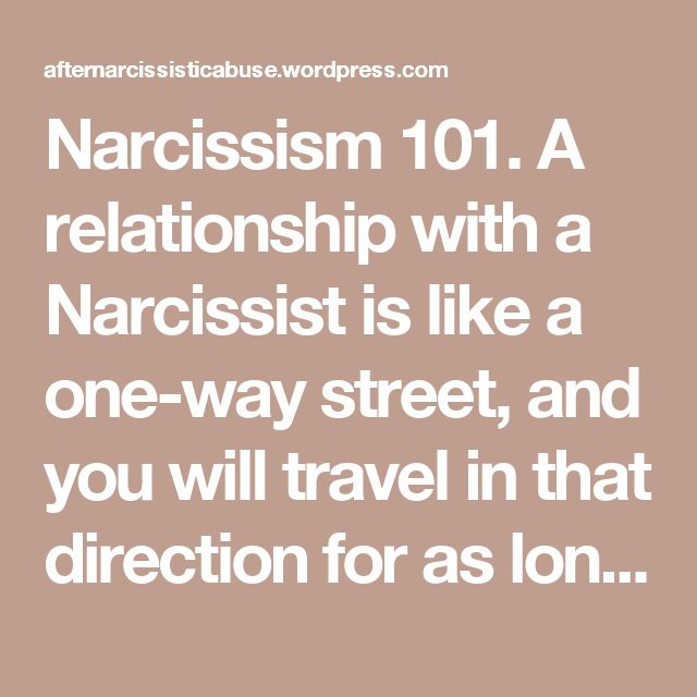 Narcissism 101. A relationship with a Narcissist is like a one-way street, and you will travel in that direction for as long as you are driving on their highway of life. You can never change the direction and inevitably that direction always leads you to a 'dead end'. | After Narcissistic Abuse
