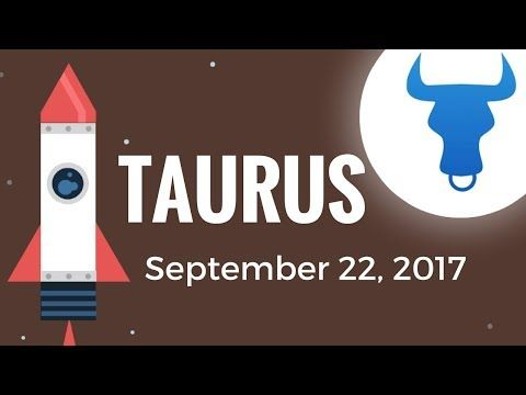 Daily Horoscope TAURUS September 22, 2017 April 20 – May 20  This should be a good day to apply yourself to the activities …