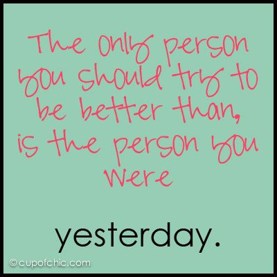 """The only person you should try to be better than is the person you were yesterday."" #quoteBetter Version, Decor Crafts, Daily Quotes, Better Everyday, So True, Inspiration Thoughts, Good Advice, Be Better, You On Better"