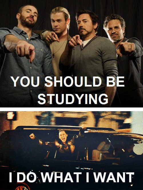 Haha, you're right Avengers, I should be studying...but I'm with Loki on this one...