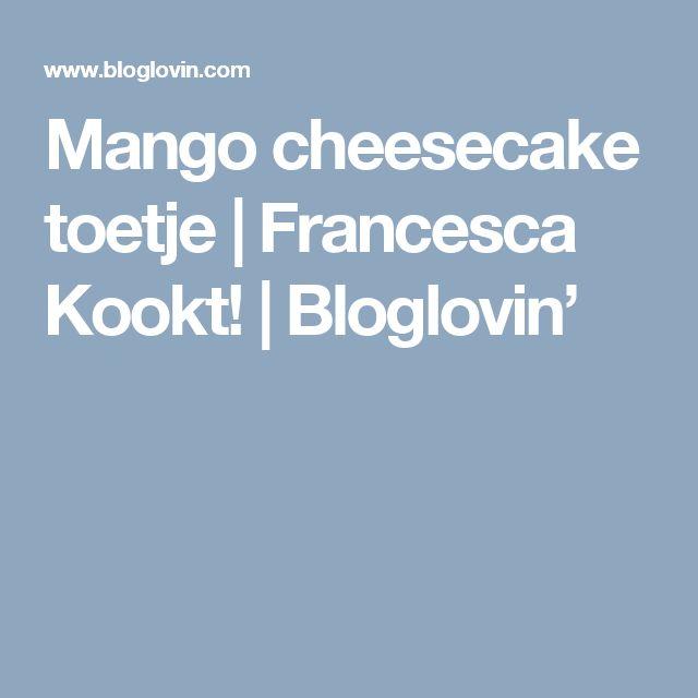 Mango cheesecake toetje | Francesca Kookt! | Bloglovin'