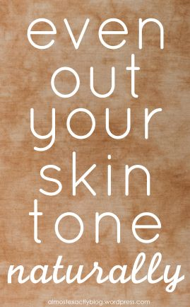 even out your skin tone naturally