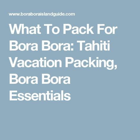 What To Pack For Bora Bora: Tahiti Vacation Packing, Bora Bora Essentials