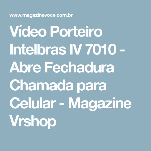 Vídeo Porteiro Intelbras IV 7010 - Abre Fechadura Chamada para Celular - Magazine Vrshop