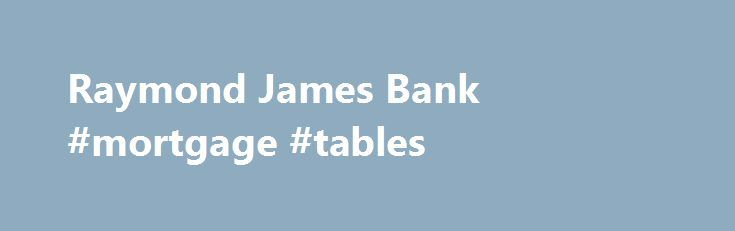 Raymond James Bank #mortgage #tables http://money.remmont.com/raymond-james-bank-mortgage-tables/  #physician mortgage loans # Physicians Mortgage Program A new lending solution for physicians and dentists can help them qualify and purchase more home. The Physician's Mortgage Program from Raymond James Bank is designed specifically for licensed medical physicians (MDs), doctors of osteopathy (DOs), doctors of dental medicine (D.M.D. / D.D.S.) and medical residents, interns and fellows who…