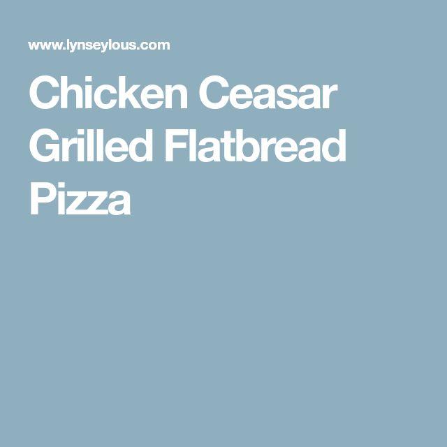 Chicken Ceasar Grilled Flatbread Pizza