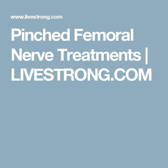 Pinched Femoral Nerve Treatments | LIVESTRONG.COM