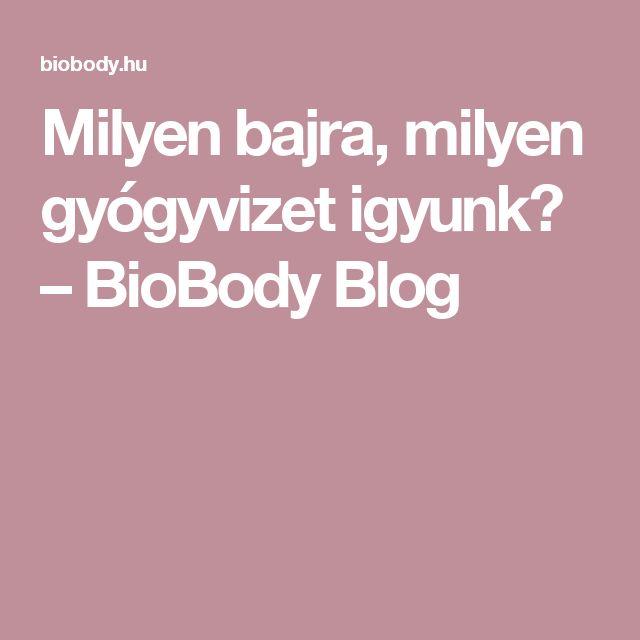 Milyen bajra, milyen gyógyvizet igyunk? – BioBody Blog