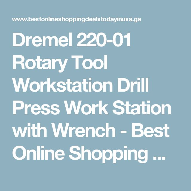 Dremel 220-01 Rotary Tool Workstation Drill Press Work Station with Wrench - Best Online Shopping Deals Today in USA