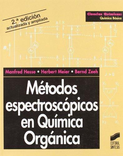Métodos espectroscópicos en química orgánica / Manfred Hesse, Herbert Meier, Bernd Zeeh ; versión española Antonio Herrera Fernández. - 2ª ed. - Madrid : Ed. Síntesis, 2005.