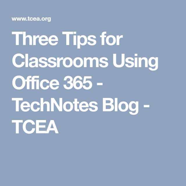 Three Tips for Classrooms Using Office 365 - TechNotes Blog - TCEA