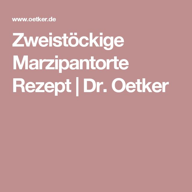 Zweistöckige Marzipantorte Rezept | Dr. Oetker