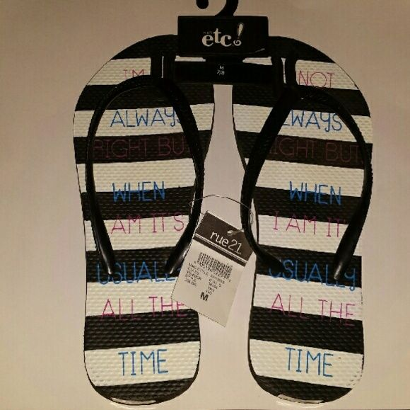 """Striped flip flops New! Black and white flip flops with blue and purple writing that says """"I'm not always right but when I am it's usually all the time"""" Size medium 7/8 Rue 21 Shoes Sandals"""