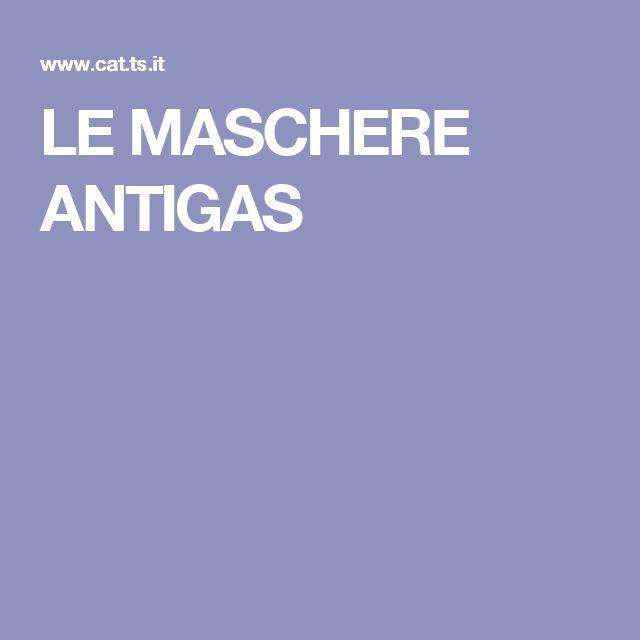 LE MASCHERE ANTIGAS