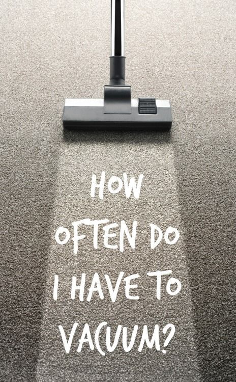Do you have to vacuum as often as carpet manufacturers suggest? How often do I have to vacuum?