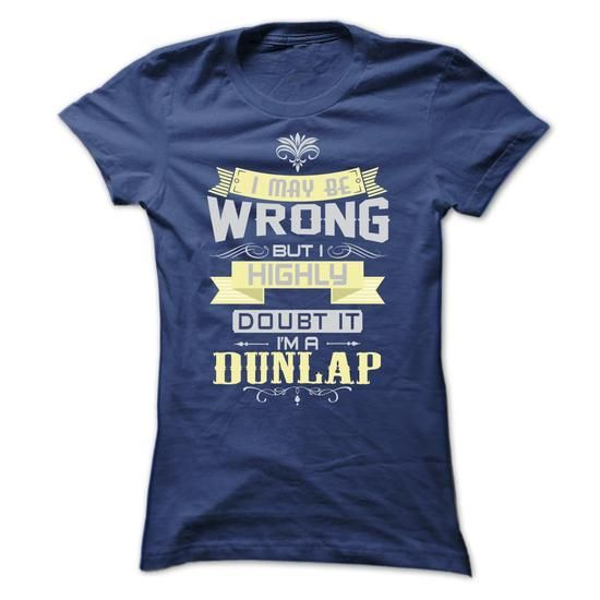 I MAY BE WRONG I AM A DUNLAP TSHIRTS - #cool sweatshirt #black sweater. LOWEST PRICE => https://www.sunfrog.com/LifeStyle/I-MAY-BE-WRONG-I-AM-A-DUNLAP-TSHIRTS-Ladies.html?68278