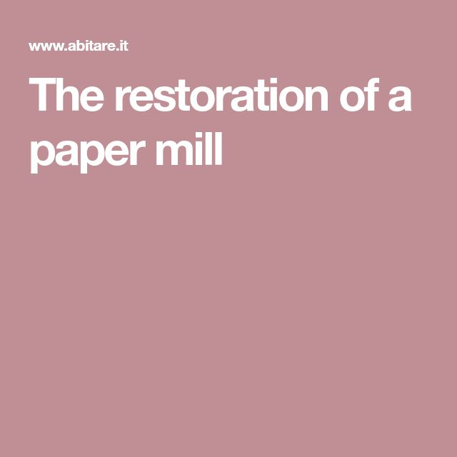 The restoration of a paper mill