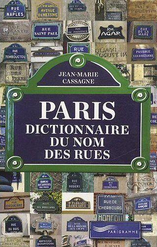 Paris Dictionnaire du Nom des Rues | Jean-Marie Cassagne