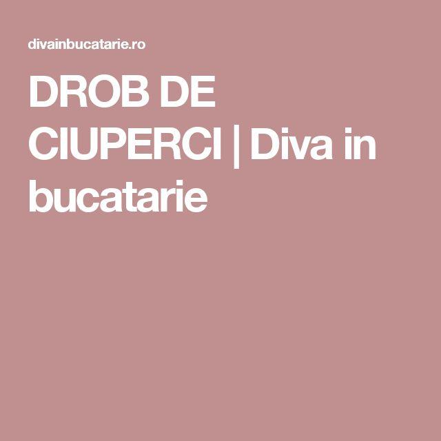 DROB DE CIUPERCI   Diva in bucatarie
