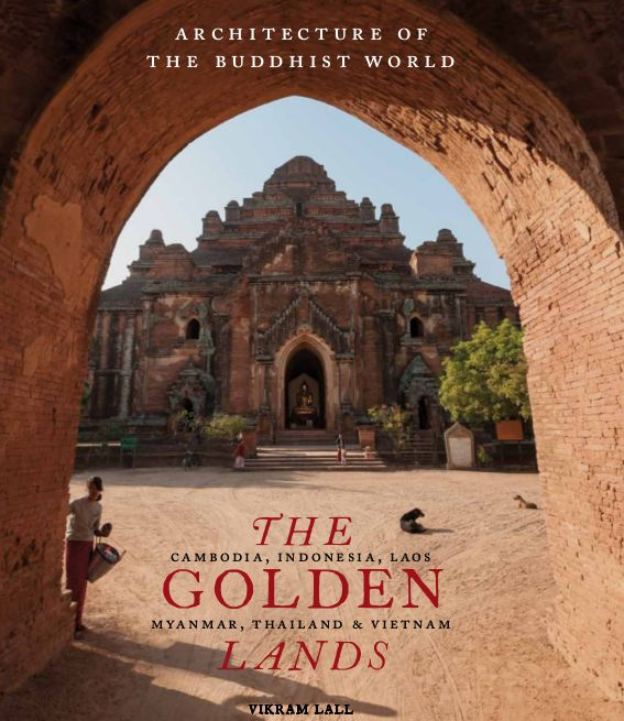 The Golden Lands: Cambodia, Indonesia, Laos, Myanmar, Thailand & Vietnam (Architecture of the Buddhist World)  by Vikram Lall