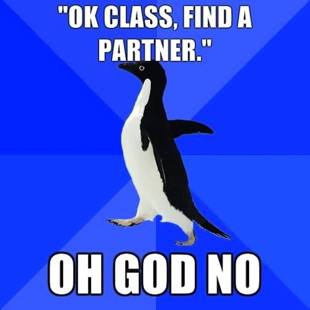 hahaha i see so many of my students panic when i even mention partner work