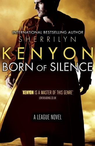Born Of Silence: The League Series: Book 5 by Sherrilyn Kenyon.-have; yet to read