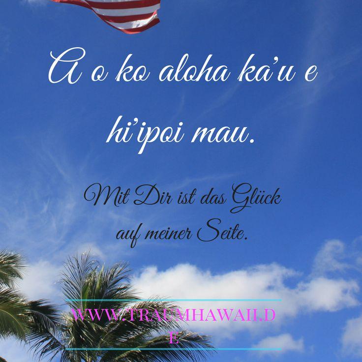 A o ka aloha ka'u e hi'ipoi mau. • Mit Dir ist das Glück auf meiner Seite.  Hawaiianisches Sprichwort, Hawaii, Liebe, Glück, Weisheit