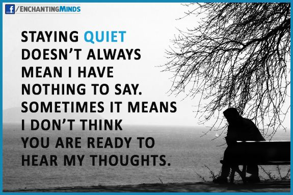 STAYING QUIET DOESN'T ALWAYS MEAN I HAVE NOTHING TO SAY