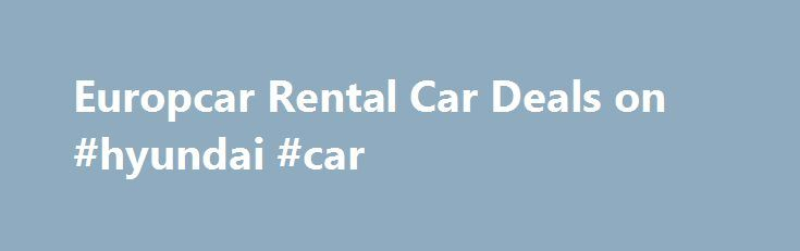 Europcar Rental Car Deals on #hyundai #car http://car.remmont.com/europcar-rental-car-deals-on-hyundai-car/  #car rental europe # Search for Europcar Rental Cars La Guardia Airport (LGA), NY Drop-off Date: 1/14/14 Why use priceline? Best Prices Guaranteed! Compare Lowest Rates on all car types from Europca with car rentals from $10.95 per day. Rent The Perfect Car Europcar offers a variety of makes and models to choose from making […]The post Europcar Rental Car Deals on #hyundai #car…