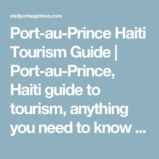 Port-au-Prince Haiti Tourism Guide | Port-au-Prince, Haiti guide to tourism, anything you need to know about Port-au-Prince before you next trip to Haiti, the beaches, hotels, restaurants, shopping, the nightlife and more