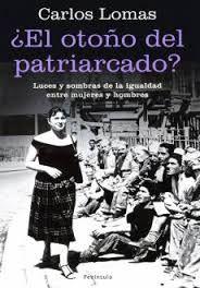 ¿El otoño del patriarcado? : luces y sombras de la igualdad entre mujeres y hombres / Carlos Lomas L/Bc 396 LOM oto http://almena.uva.es/search*spi~S1/t?SEARCH=oto%C3%B1o+del+patriarcado
