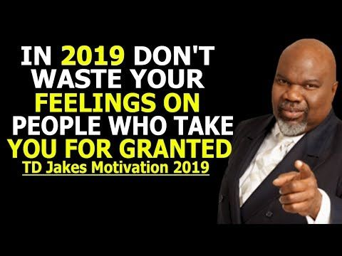 In 2019 Don't Let People Take You For Granted - TD Jakes