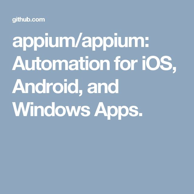 appium/appium: Automation for iOS, Android, and Windows Apps.