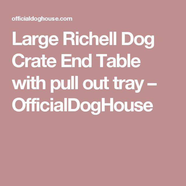 Large Richell Dog Crate End Table with pull out tray – OfficialDogHouse