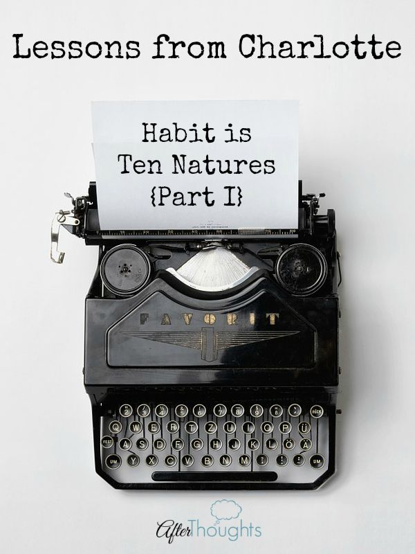 "This is the first part of our discussion of Charlotte Mason's assertion that ""habit is ten natures"" with a focus building virtue via habit formation."