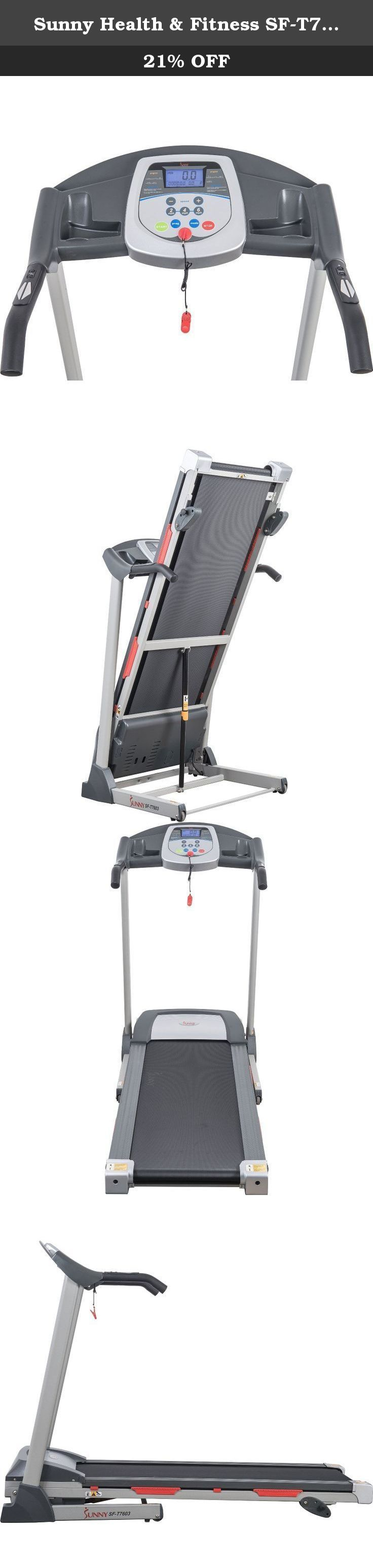 Sunny Health & Fitness SF-T7603 Motorized Treadmill, Grey. Sunny Health & Fitness presents our brand new motorized Treadmill. If you have no time to go the gym, or go running outdoors, this is the solution. With this Sunny Health & Fitness Treadmill, your home is your gym that will help you stay in shape. It features a folding mechanism and a soft drop system to help you fold and unfold your Treadmill safely and with ease. The handrail controls allows you to control start, stop, adjust...