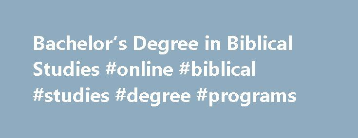 Bachelor's Degree in Biblical Studies #online #biblical #studies #degree #programs http://netherlands.nef2.com/bachelors-degree-in-biblical-studies-online-biblical-studies-degree-programs/  # Biblical Studies The Master's University has developed the strongest Biblical Studies degree in California, and one of the leading programs anywhere in the United States. The Department of Biblical Studies stresses the understanding, interpretation, and application of biblical literature. The biblical…
