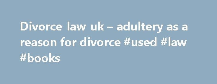 Divorce law uk – adultery as a reason for divorce #used #law #books http://law.remmont.com/divorce-law-uk-adultery-as-a-reason-for-divorce-used-law-books/  #adultery laws # DIVORCE LAW UK – ADULTERY Adultery as one of the reasons for divorce in England is a well used ground for divorce because, like unreasonable behaviour, it offers quick divorce where it applies whereas the other three […]