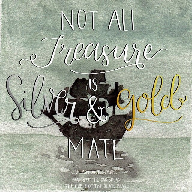 Not All Treasure Is Silver And Gold Mate Captain Jack Sparrow Disney Pirates Jacksparrow Quot Caribbean Quote Inspirational Quotes Disney Pirate Quotes