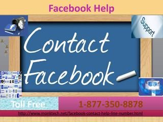 Facebook Help 1-877-350-8878; a help to build effective sales leadsAre you seeking a medium which can leverage your business? Facebook with increasing popularity is the great platform for the same. To resolve your query, you can take significant from our customer support team. Avail free Christmas deal for free technical help by dialing our Facebook Help -877-350-8878. http://www.monktech.net/facebook-contact-help-line-number.html