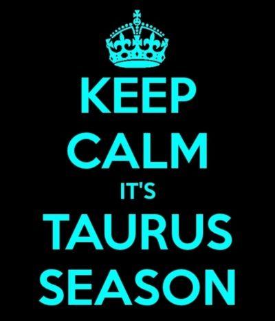 Taurus season rules!! Best zodiac sign ever! Gotta grab the bull by its horns.....