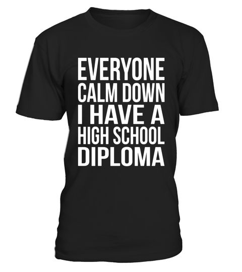 """# Calm Down I Have A High School Diploma Graduation T-Shirt .  Special Offer, not available in shops      Comes in a variety of styles and colours      Buy yours now before it is too late!      Secured payment via Visa / Mastercard / Amex / PayPal      How to place an order            Choose the model from the drop-down menu      Click on """"Buy it now""""      Choose the size and the quantity      Add your delivery address and bank details      And that's it!      Tags: Everyone calm down I have…"""