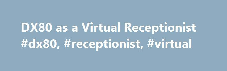 DX80 as a Virtual Receptionist #dx80, #receptionist, #virtual http://omaha.remmont.com/dx80-as-a-virtual-receptionist-dx80-receptionist-virtual/  # I'm trying to figure out if a DX80 is a good fit for a virtual receptionist scenario. The building has a locked front lobby area without any staff members occupying it. There is a designated resource inside the building to receive lobby calls and take care of the guests. The receptionist would have a DX80 on her end as well. The DX80 would be a…