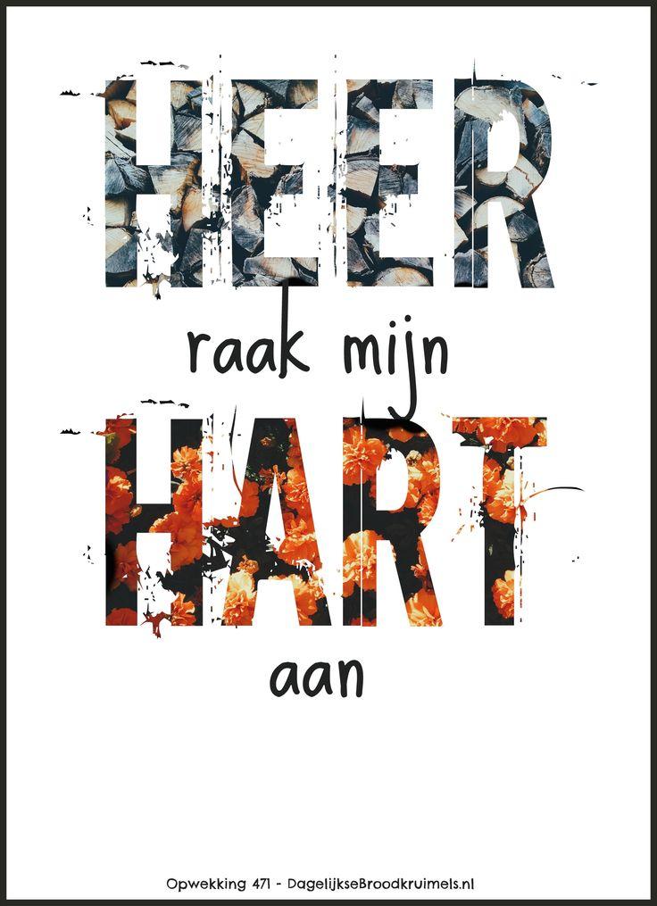 Heer, raak mijn hart aan. Opwekking 471 #Hart, #Heer  http://www.dagelijksebroodkruimels.nl/opwekking-471/