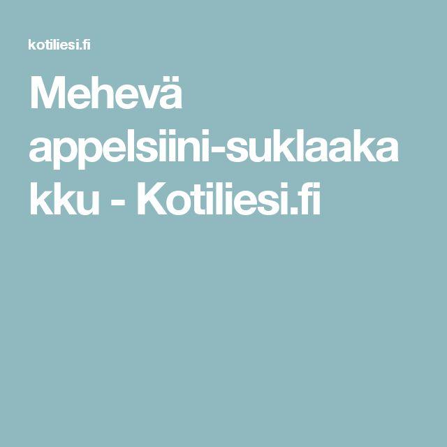 Mehevä appelsiini-suklaakakku - Kotiliesi.fi