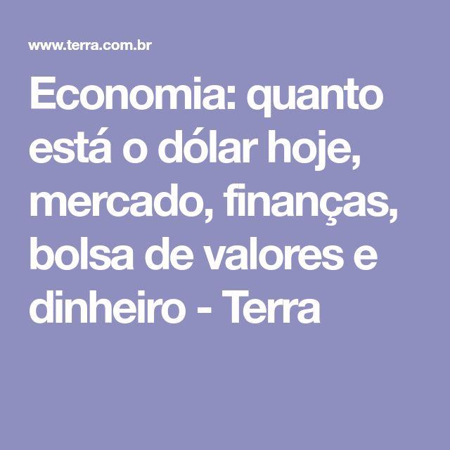 Economia Quanto Está O Dólar Hoje Mercado Finanças Bolsa De Valores E Dinheiro Terra Notícias Pinterest
