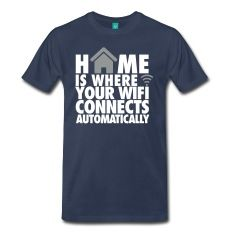 Home is where your wifi connects automatically: geek, nerd, bandbreite, internet, verbindung, wlan, wifi code, programmierer, laptop, pad, html, bit, byte, funny, php, cool, mouse, ctrl, geek shirt,